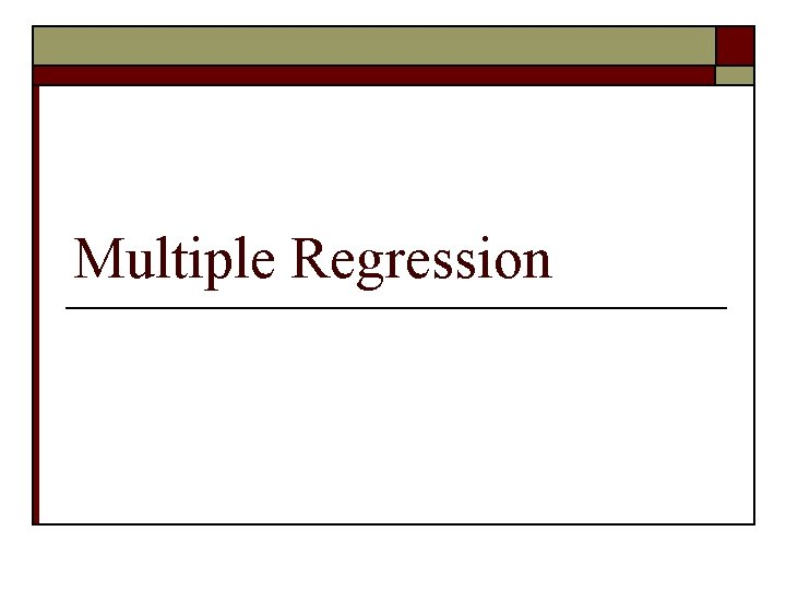 Multiple Regression Multiple Regression The test you choose