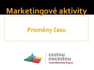 Marketingov aktivity Promny asu Promny asu Hrady zmky