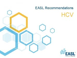 EASL Recommendations HCV About these slides These slides