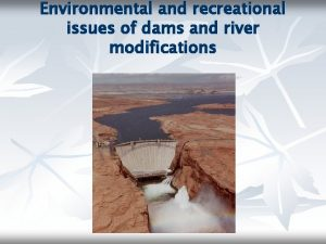 Environmental and recreational issues of dams and river