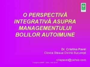 O PERSPECTIV INTEGRATIV ASUPRA MANAGEMENTULUI BOLILOR AUTOIMUNE Dr
