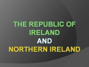 THE REPUBLIC OF IRELAND NORTHERN IRELAND National Flag