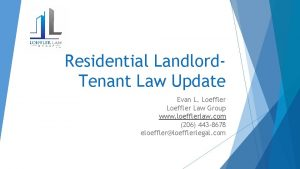 Residential Landlord Tenant Law Update Evan L Loeffler