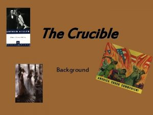 The Crucible Background The Crucible is Puritanism Witchcraft