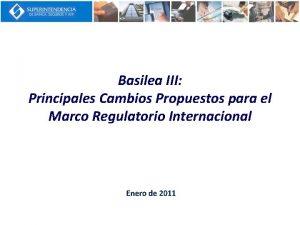 Basilea III Principales Cambios Propuestos para el Marco
