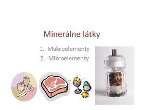 Minerlne ltky 1 Makroelementy 2 Mikroelementy Minerlne ltky