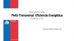 PRESENTACIN PMGTransversal Eficiencia Energtica FONASA 2017 20 de