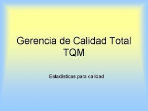 Gerencia de Calidad Total TQM Estadsticas para calidad