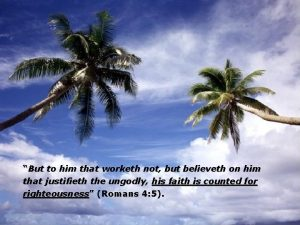 But to him that worketh not but believeth