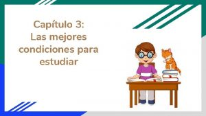 Captulo 3 Las mejores condiciones para estudiar Condiciones