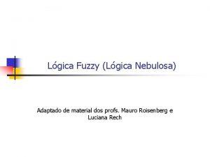 Lgica Fuzzy Lgica Nebulosa Adaptado de material dos
