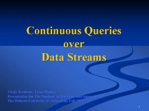 Continuous Queries over Data Streams Vitaly Kroivets Lyan