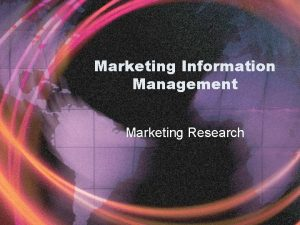 Marketing Information Management Marketing Research Objectives Define marketing