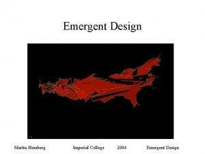 Emergent Design Martin Hemberg Imperial College 2004 Emergent