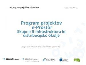 Program projektov e Prostor Program projektov eProstor Program