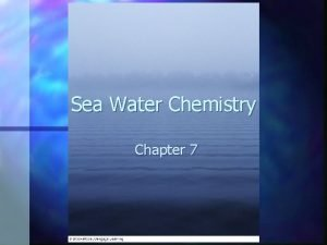 Sea Water Chemistry Chapter 7 Sea Water Chemistry