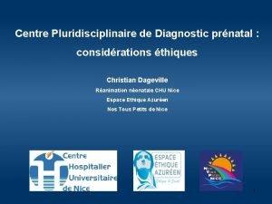 Centre Pluridisciplinaire de Diagnostic prnatal considrations thiques Christian