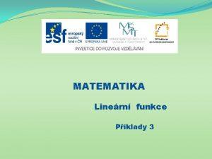 MATEMATIKA Linern funkce Pklady 3 Nzev projektu Nov