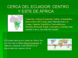 CERCA DEL ECUADOR CENTRO Y ESTE DE FRICA