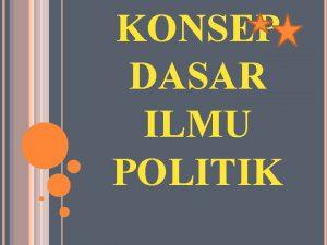 KONSEP DASAR ILMU POLITIK DEFINISI DARI POLITIK Politik