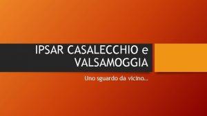 IPSAR CASALECCHIO e VALSAMOGGIA Uno sguardo da vicino