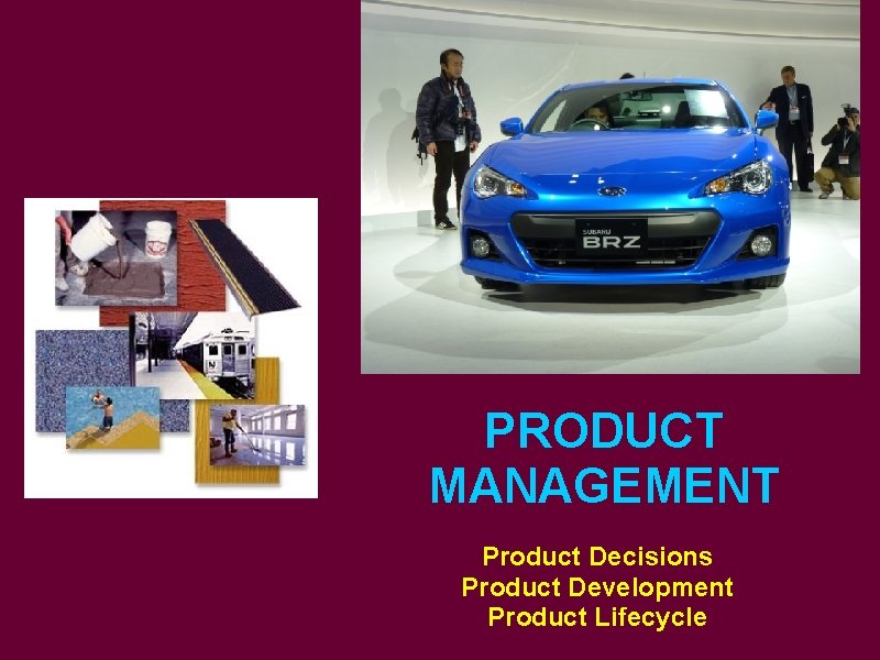 PRODUCT MANAGEMENT Product Decisions Product Development Product Lifecycle