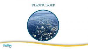 PLASTIC SOEP Hoeveel plastic afval komt er elke