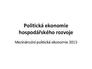 Politick ekonomie hospodskho rozvoje Mezinrodn politick ekonomie 2015