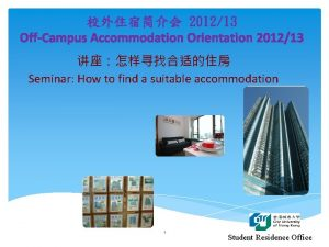 201213 OffCampus Accommodation Orientation 201213 Seminar How to