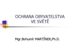 OCHRANA OBYVATELSTVA VE SVT Mgr Bohumr MARTNEK Ph