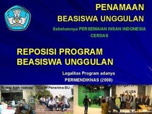 PENAMAAN BEASISWA UNGGULAN Sebelumnya PERSEMAIAN INSAN INDONESIA CERDAS