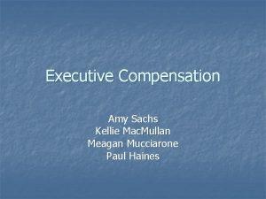Executive Compensation Amy Sachs Kellie Mac Mullan Meagan