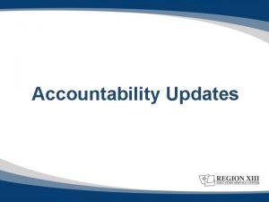 Accountability Updates 2013 Accountability Report Updates The 2013