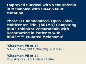 Improved Survival with Vemurafenib in Melanoma with BRAF