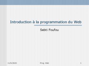 Introduction la programmation du Web Sebti Foufou 1162020