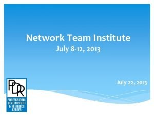 Network Team Institute July 8 12 2013 July