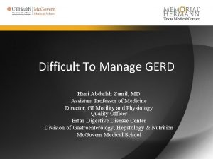 Difficult To Manage GERD Hani Abdallah Zamil MD