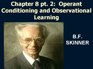 Chapter 8 pt 2 Operant Conditioning and Observational