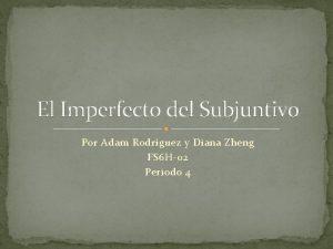 El Imperfecto del Subjuntivo Por Adam Rodrguez y