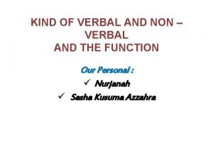 KIND OF VERBAL AND NON VERBAL AND THE