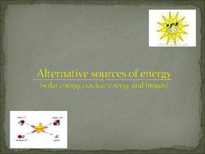 Alternative sources of energy solar energy nuclear energy