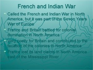 French and Indian War Called the French and