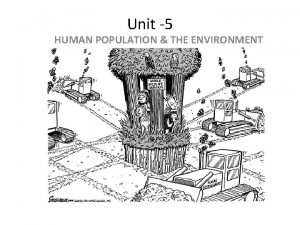 Unit 5 HUMAN POPULATION THE ENVIRONMENT POPULATION Group