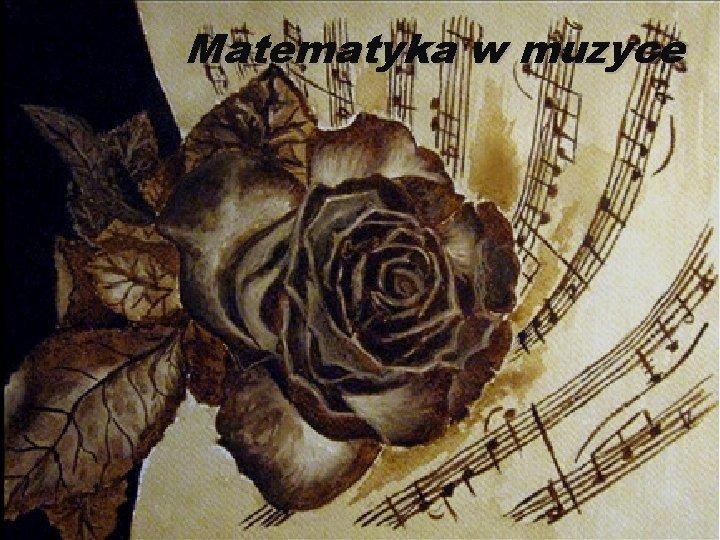 Matematyka w muzyce Matematyka a muzyka Matematyka w