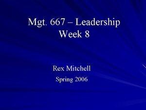 Mgt 667 Leadership Week 8 Rex Mitchell Spring