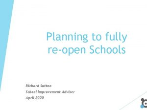 Planning to fully reopen Schools Richard Sutton School