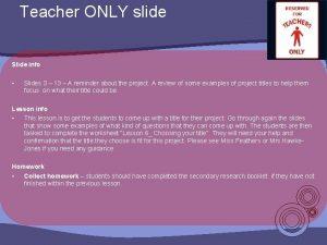 Teacher ONLY slide Slide info Slides 3 13