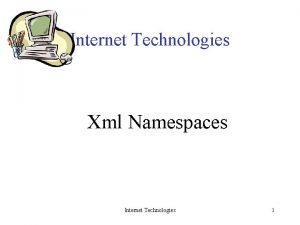 Internet Technologies Xml Namespaces Internet Technologies 1 Notes