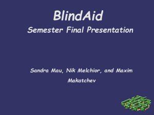 Blind Aid Semester Final Presentation Sandra Mau Nik