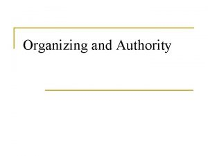 Organizing and Authority Organizing n n The management